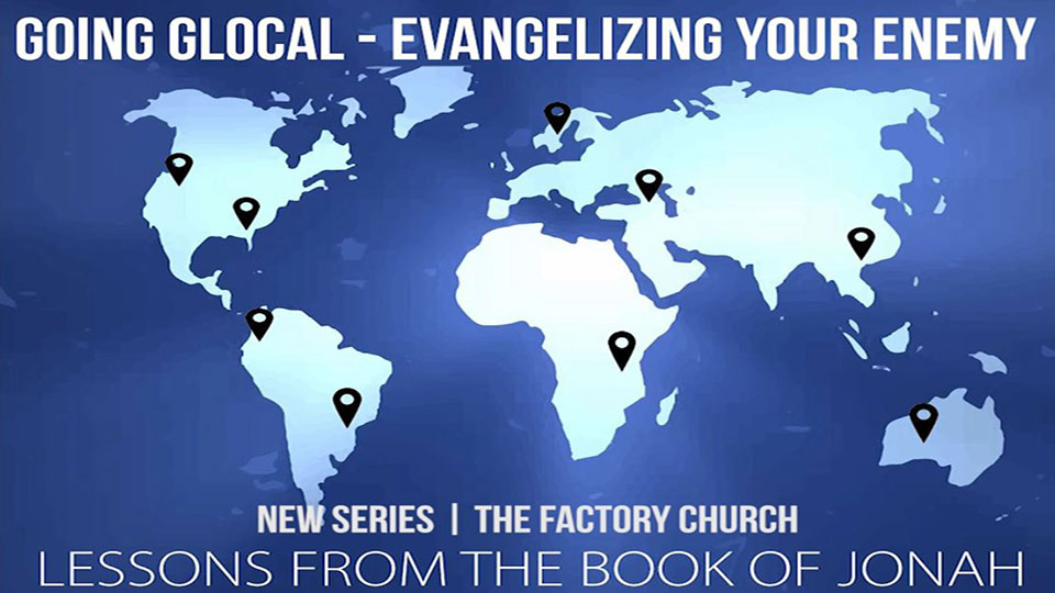 Going GLocal - Evangelizing Your Enemy