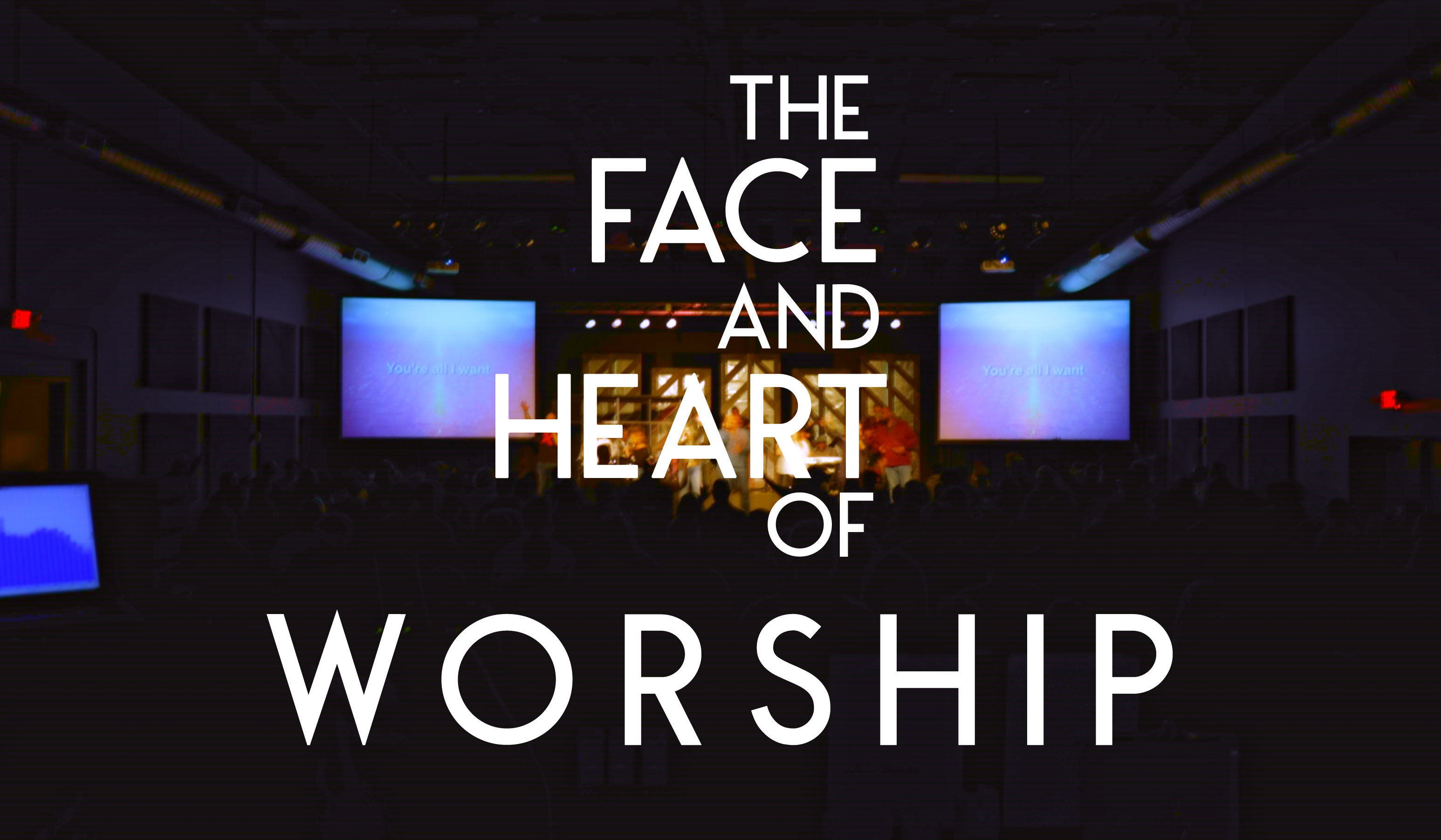 The Face And Heart Of Worship